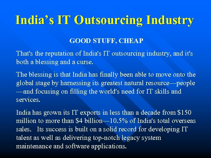 India's IT Outsourcing Industry GOOD STUFF, CHEAP That's the reputation of India's IT outsourcing