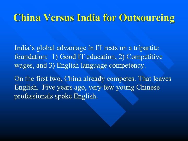 China Versus India for Outsourcing India's global advantage in IT rests on a tripartite