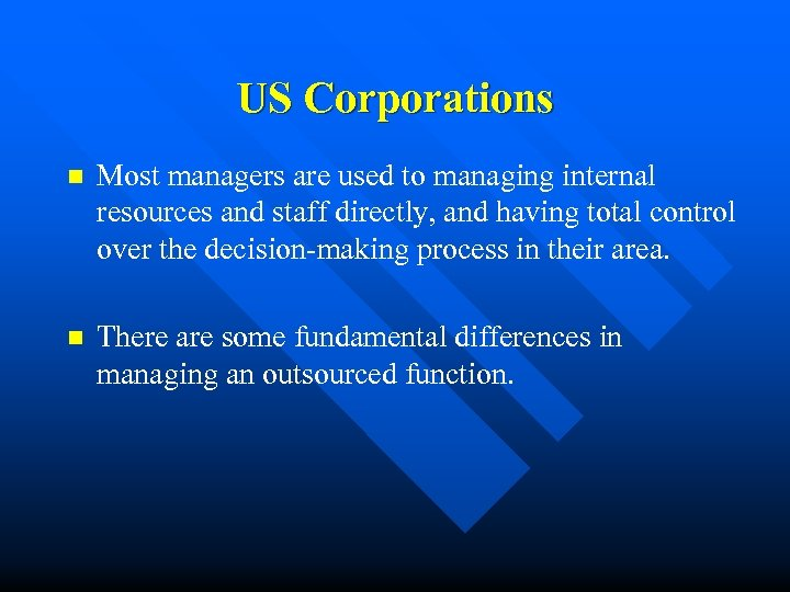 US Corporations n Most managers are used to managing internal resources and staff directly,
