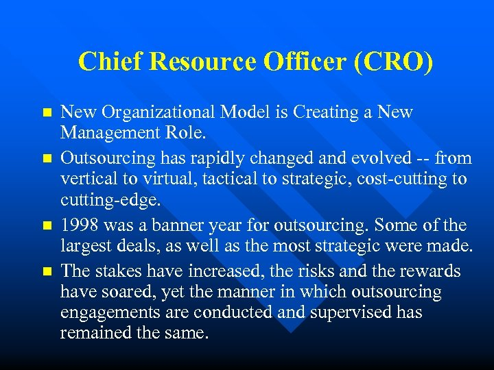 Chief Resource Officer (CRO) n n New Organizational Model is Creating a New Management