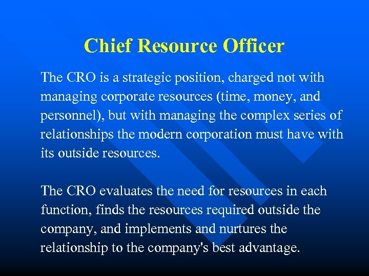 Chief Resource Officer The CRO is a strategic position, charged not with managing corporate