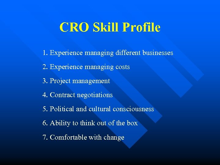 CRO Skill Profile 1. Experience managing different businesses 2. Experience managing costs 3. Project