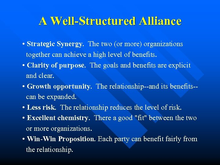 A Well-Structured Alliance • Strategic Synergy. The two (or more) organizations together can achieve