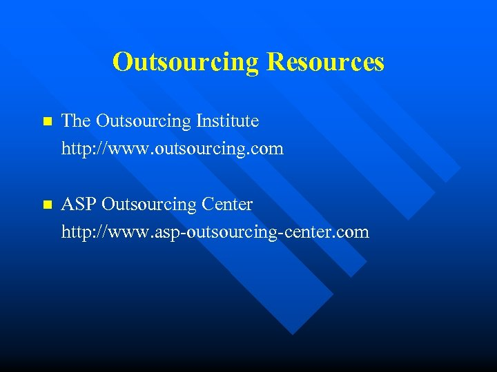 Outsourcing Resources n The Outsourcing Institute http: //www. outsourcing. com n ASP Outsourcing Center