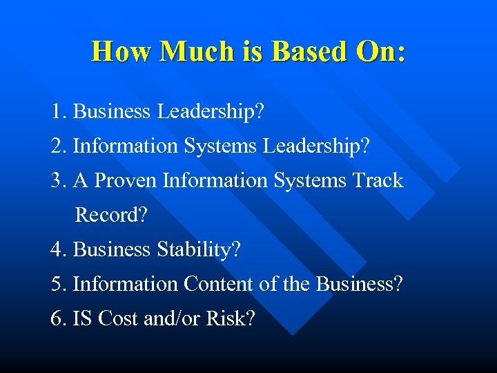 How Much is Based On: 1. Business Leadership? 2. Information Systems Leadership? 3. A