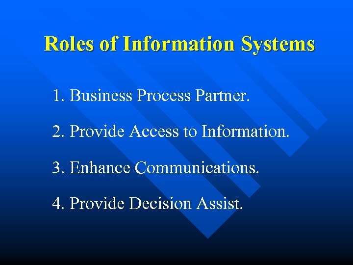 Roles of Information Systems 1. Business Process Partner. 2. Provide Access to Information. 3.