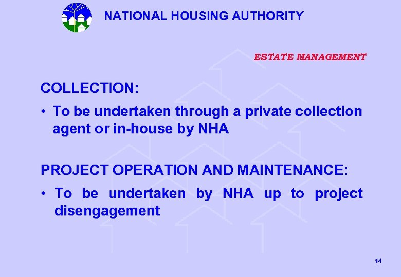 NATIONAL HOUSING AUTHORITY ESTATE MANAGEMENT COLLECTION: • To be undertaken through a private collection