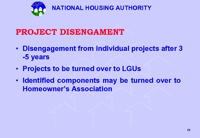 NATIONAL HOUSING AUTHORITY PROJECT DISENGAMENT • Disengagement from individual projects after 3 -5 years
