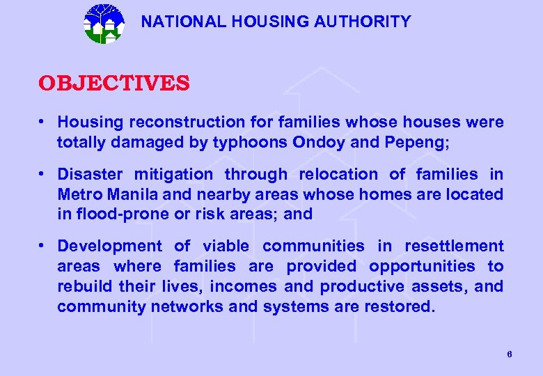 NATIONAL HOUSING AUTHORITY OBJECTIVES • Housing reconstruction for families whose houses were totally damaged