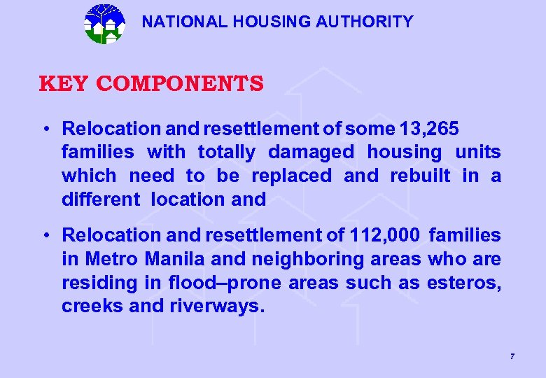 NATIONAL HOUSING AUTHORITY KEY COMPONENTS • Relocation and resettlement of some 13, 265 families