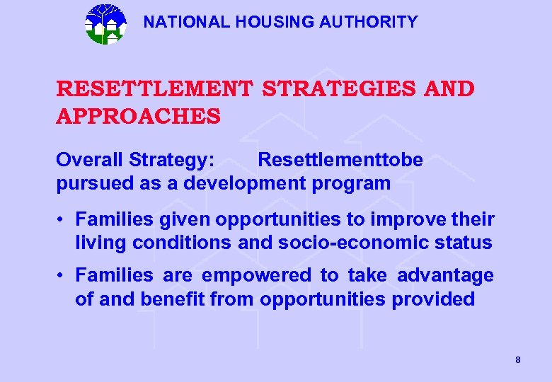 NATIONAL HOUSING AUTHORITY RESETTLEMENT STRATEGIES AND APPROACHES Overall Strategy: Resettlement o e t b