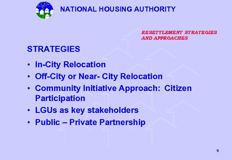 NATIONAL HOUSING AUTHORITY RESETTLEMENT STRATEGIES AND APPROACHES STRATEGIES • In-City Relocation • Off-City or