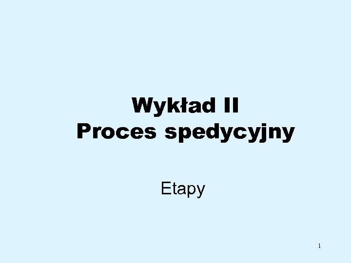 Wykład II Proces spedycyjny Etapy 1
