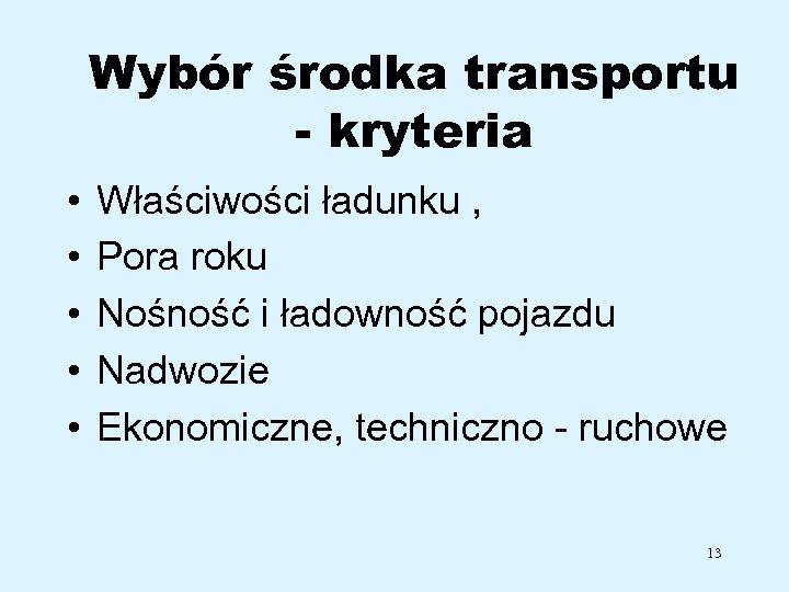 Wybór środka transportu - kryteria • • • Właściwości ładunku , Pora roku Nośność