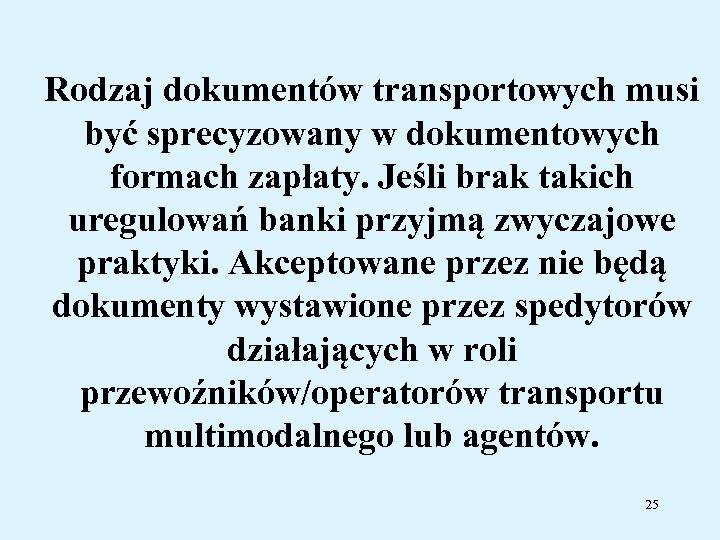 Rodzaj dokumentów transportowych musi być sprecyzowany w dokumentowych formach zapłaty. Jeśli brak takich uregulowań