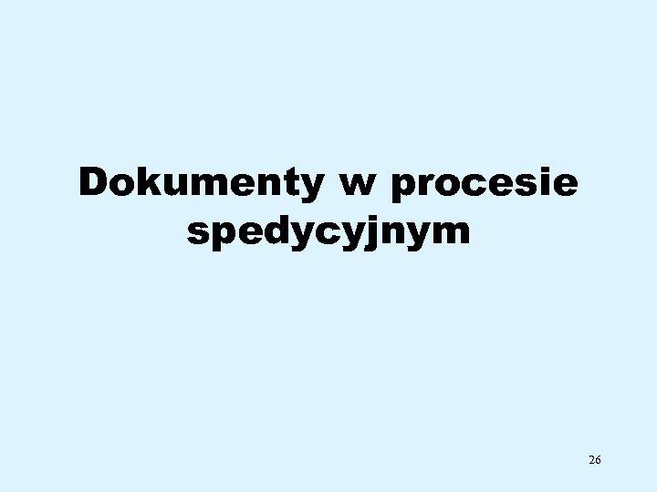 Dokumenty w procesie spedycyjnym 26