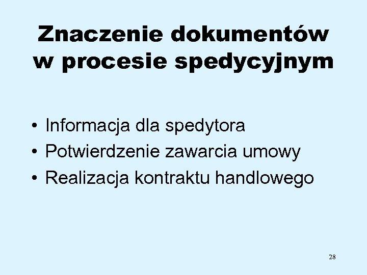 Znaczenie dokumentów w procesie spedycyjnym • Informacja dla spedytora • Potwierdzenie zawarcia umowy •