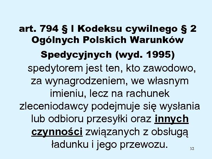 art. 794 § l Kodeksu cywilnego § 2 Ogólnych Polskich Warunków Spedycyjnych (wyd. 1995)