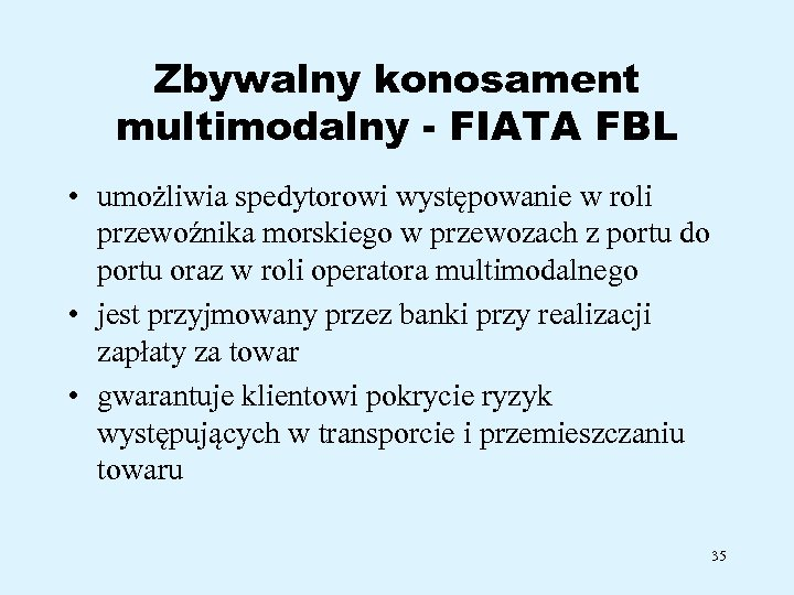 Zbywalny konosament multimodalny - FIATA FBL • umożliwia spedytorowi występowanie w roli przewoźnika morskiego