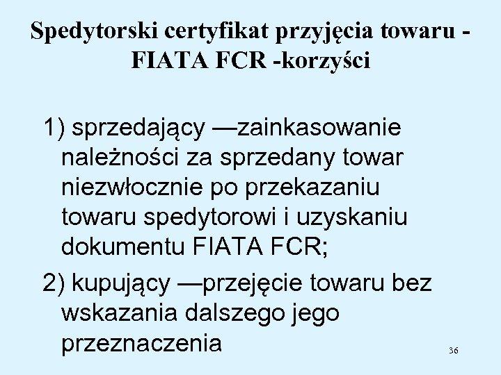Spedytorski certyfikat przyjęcia towaru FIATA FCR -korzyści 1) sprzedający —zainkasowanie należności za sprzedany towar