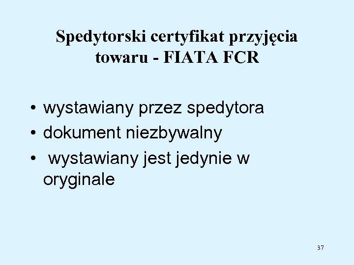 Spedytorski certyfikat przyjęcia towaru - FIATA FCR • wystawiany przez spedytora • dokument niezbywalny