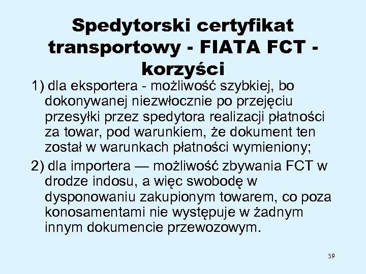 Spedytorski certyfikat transportowy - FIATA FCT korzyści 1) dla eksportera możliwość szybkiej, bo dokonywanej