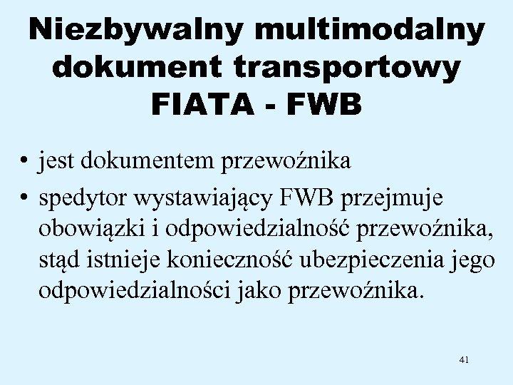 Niezbywalny multimodalny dokument transportowy FIATA - FWB • jest dokumentem przewoźnika • spedytor wystawiający