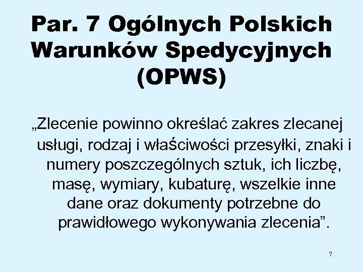 """Par. 7 Ogólnych Polskich Warunków Spedycyjnych (OPWS) """"Zlecenie powinno określać zakres zlecanej usługi, rodzaj"""