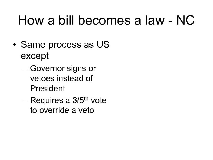 How a bill becomes a law - NC • Same process as US except
