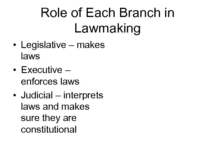 Role of Each Branch in Lawmaking • Legislative – makes laws • Executive –
