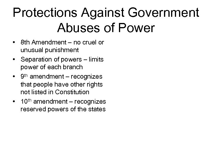 Protections Against Government Abuses of Power • 8 th Amendment – no cruel or