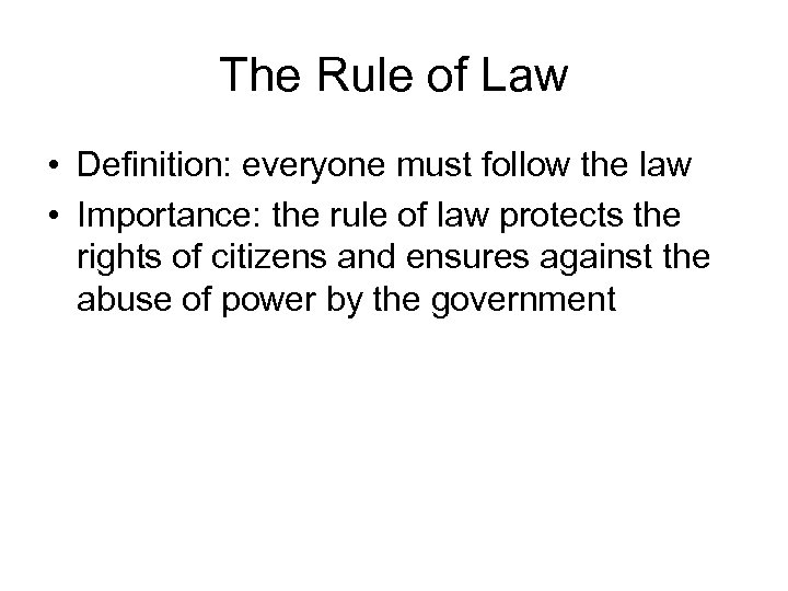 The Rule of Law • Definition: everyone must follow the law • Importance: the