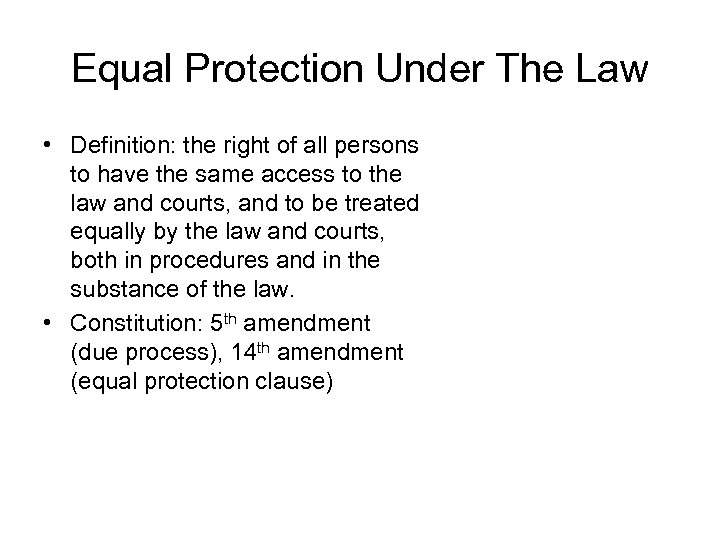 Equal Protection Under The Law • Definition: the right of all persons to have