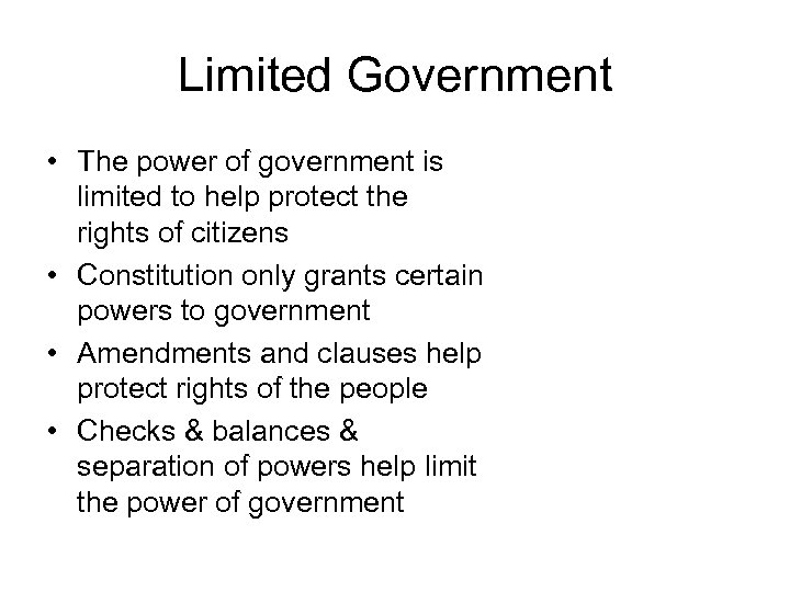 Limited Government • The power of government is limited to help protect the rights