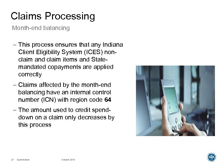 Claims Processing Month-end balancing – This process ensures that any Indiana Client Eligibility System