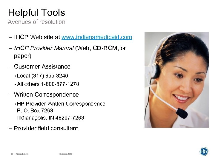Helpful Tools Avenues of resolution – IHCP Web site at www. indianamedicaid. com –