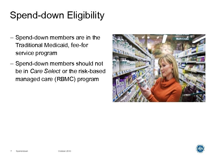 Spend-down Eligibility – Spend-down members are in the Traditional Medicaid, fee-for service program –