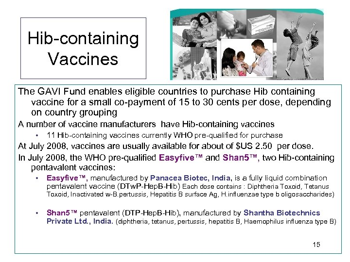 Hib-containing Vaccines The GAVI Fund enables eligible countries to purchase Hib containing vaccine for