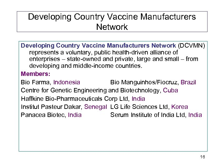 Developing Country Vaccine Manufacturers Network (DCVMN) represents a voluntary, public health-driven alliance of enterprises
