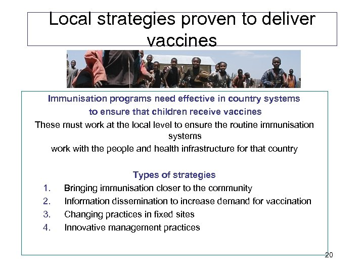 Local strategies proven to deliver vaccines Immunisation programs need effective in country systems to