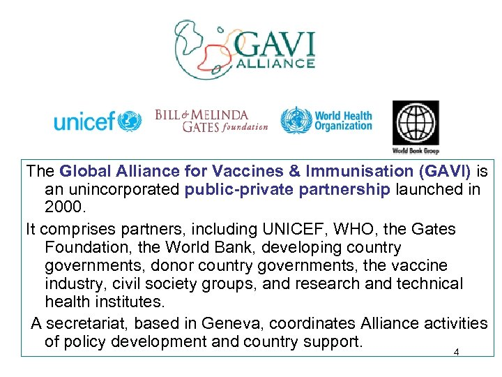 The Global Alliance for Vaccines & Immunisation (GAVI) is an unincorporated public-private partnership launched