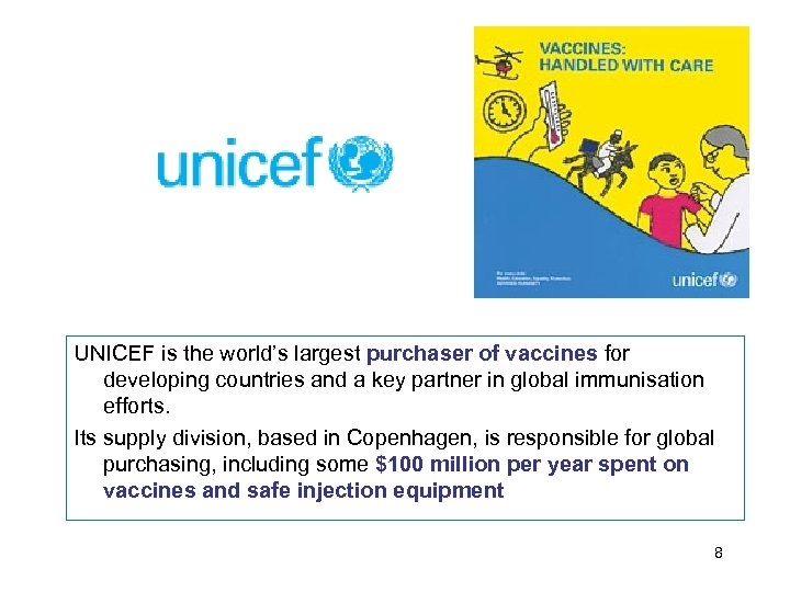 UNICEF is the world's largest purchaser of vaccines for developing countries and a key