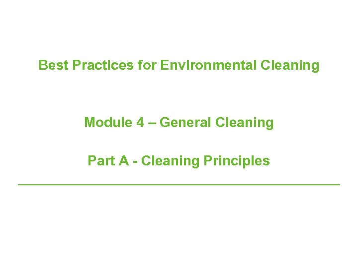 Best Practices for Environmental Cleaning Module 4 – General Cleaning Part A - Cleaning
