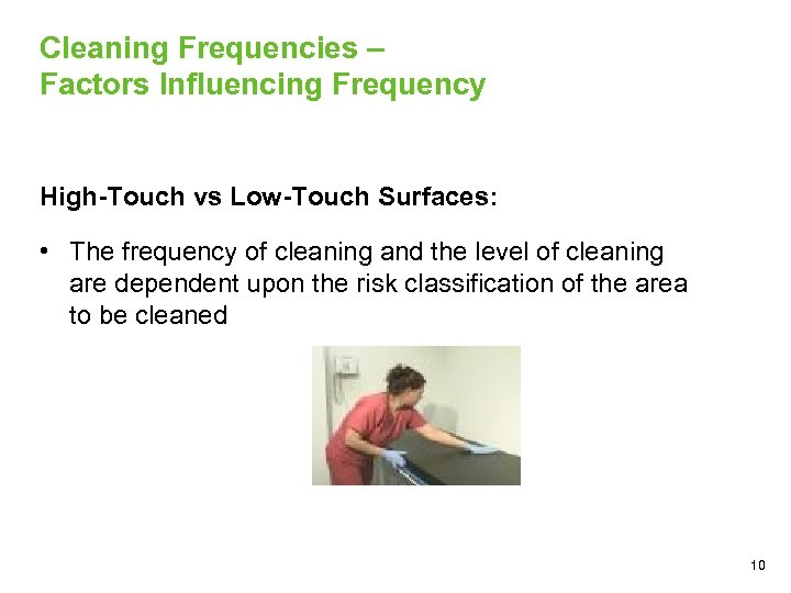 Cleaning Frequencies – Factors Influencing Frequency High-Touch vs Low-Touch Surfaces: • The frequency of