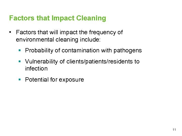 Factors that Impact Cleaning • Factors that will impact the frequency of environmental cleaning