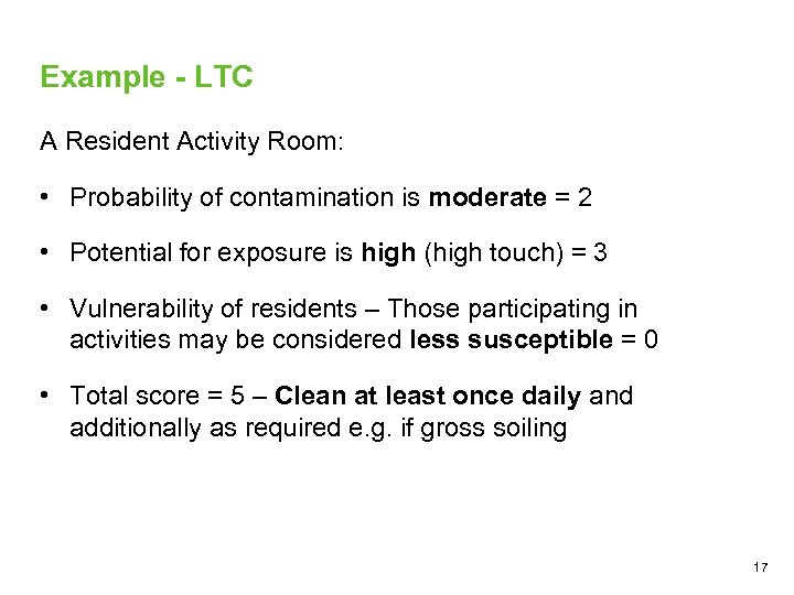 Example - LTC A Resident Activity Room: • Probability of contamination is moderate =