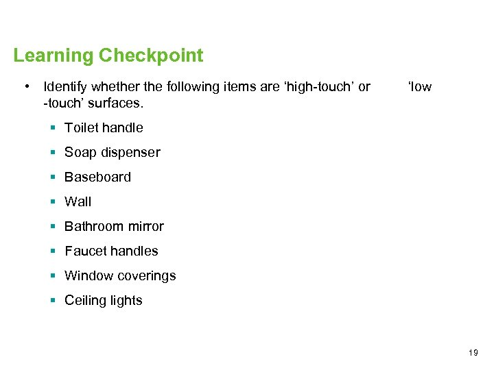 Learning Checkpoint • Identify whether the following items are 'high-touch' or -touch' surfaces. 'low