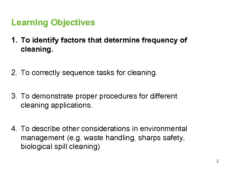 Learning Objectives 1. To identify factors that determine frequency of cleaning. 2. To correctly