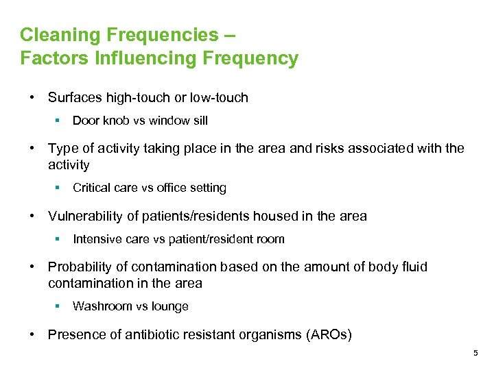 Cleaning Frequencies – Factors Influencing Frequency • Surfaces high-touch or low-touch § Door knob