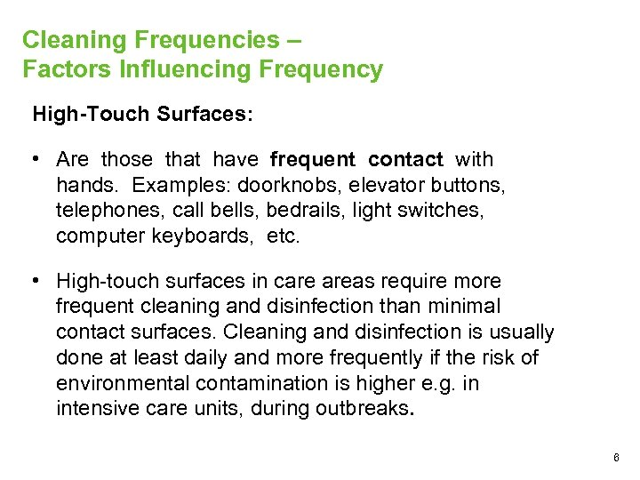 Cleaning Frequencies – Factors Influencing Frequency High-Touch Surfaces: • Are those that have frequent